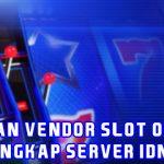 Pilihan Vendor Slot Online Terlengkap Idnplay